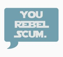 You Rebel Scum by benknope