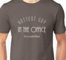 Hottest Guy In The Office - It's A Small Office Unisex T-Shirt