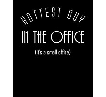 Hottest Guy In The Office - It's A Small Office Photographic Print