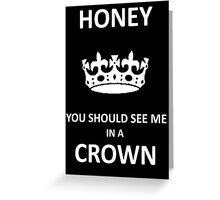 You Should See Me In A Crown Greeting Card