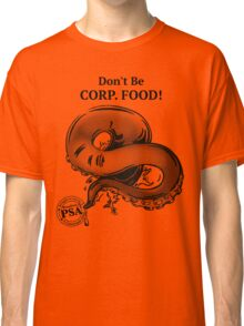 Don't be Corp. Food Classic T-Shirt
