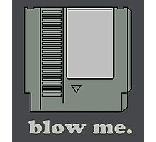 Blow me.  Photographic Print