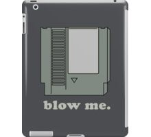 Blow me.  iPad Case/Skin