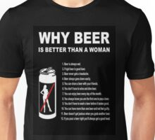 """Why Beer Is Better Than A Woman"" T-shirt Unisex T-Shirt"