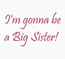 I'm Gonna Be a Big Sister! - Kid's Shirt by Haley Marshall