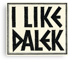 I Like Dalek Canvas Print
