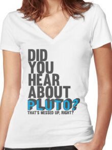 You hear about pluto? Women's Fitted V-Neck T-Shirt
