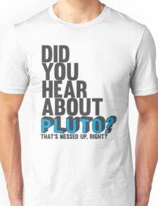 You hear about pluto? Unisex T-Shirt