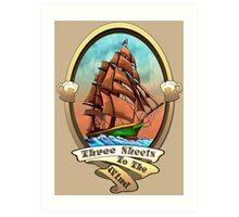 Three Sheets To The Wind (Sailing Ships and Beer) Art Print