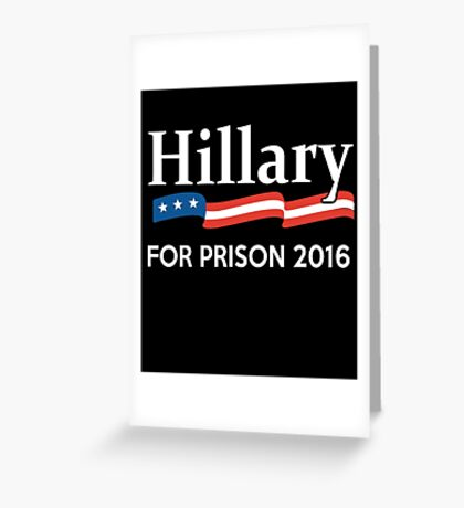 Hillary for Prison T-Shirt Greeting Card