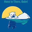 Hang in There, Baby! by Megan Glosser