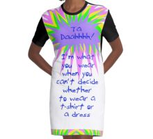 Ta Daahhh! I'm What You Wear When Graphic T-Shirt Dress