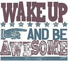 Wake Up and Be Awesome Photographic Print