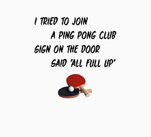 I Tried To Join A Ping Pong Club Unisex T-Shirt