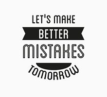 T-shirt Let's make better mistakes  tomorrow Unisex T-Shirt