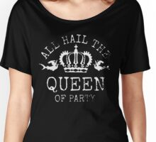 Hail the Queen of Party Women's Relaxed Fit T-Shirt