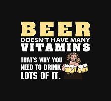 Beer - Beer Doesn't Have Many Vitamins What's Why You Need To Dink Lots Of It Unisex T-Shirt