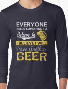 Beer - I Believe I Will Have Another Beer Long Sleeve T-Shirt