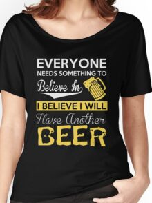 Beer - I Believe I Will Have Another Beer Women's Relaxed Fit T-Shirt
