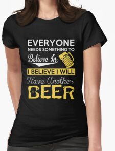 Beer - I Believe I Will Have Another Beer Womens Fitted T-Shirt