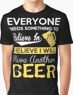 Beer - I Believe I Will Have Another Beer Graphic T-Shirt