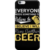 Beer - I Believe I Will Have Another Beer iPhone Case/Skin