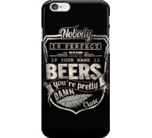 Beer - It Your Name Is Beers You're Pretty Amn Close iPhone Case/Skin