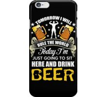 Beer - Today I'm Just Going To Sit Here And Drink Beer iPhone Case/Skin