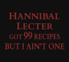 Hannibal Lecter got 99 recipes, but I ain't one. by FandomizedRose