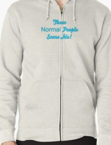 These Normal People Scare Me! Zipped Hoodie