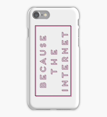 Because the Internet sign iPhone Case/Skin