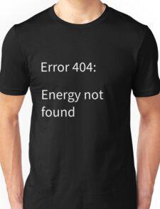 Error 404: Energy Not Found Unisex T-Shirt