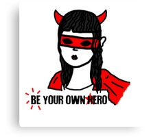 Be your own hero. Canvas Print