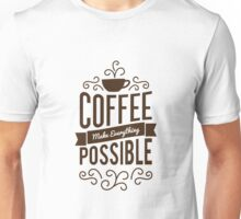 Coffee Make Everything Possible - Life Inspirational Quotes Unisex T-Shirt