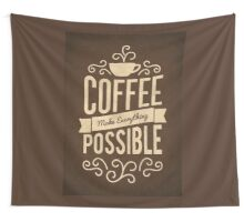 Coffee Make Everything Possible - Life Inspirational Quotes Wall Tapestry