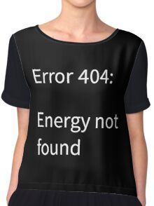 Error 404: Energy Not Found Chiffon Top