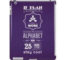 If Plan A Doesn't Work The Alphabet Has 25 More Letters Stay Cool - Inspirational Quotes iPad Case/Skin