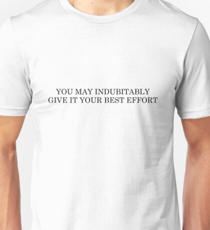 You may indubitably give it your best effort Unisex T-Shirt