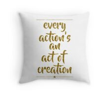 """Every Action's An Act Of Creation"" - Hamilton Throw Pillow"