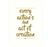 """Every Action's An Act Of Creation"" - Hamilton Art Print"