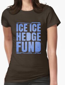 Ice, Ice, Hedge Fund Womens Fitted T-Shirt