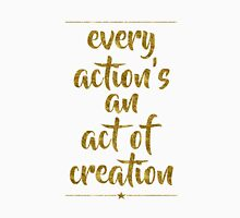 """""""Every Action's An Act Of Creation"""" - Hamilton Unisex T-Shirt"""