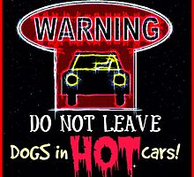 Do NOT leave Dogs in Hot cars!  by justice4mary
