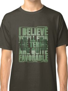 Terms are quite favorable Classic T-Shirt