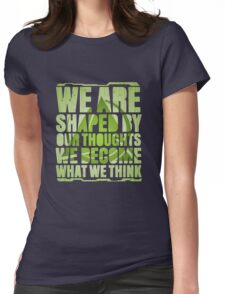 We Are Shaped By Our Thoughts Womens Fitted T-Shirt