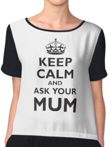 KEEP CALM, AND ASK YOUR MUM, Mother, Mom, Mummy, Ma, Black Chiffon Top