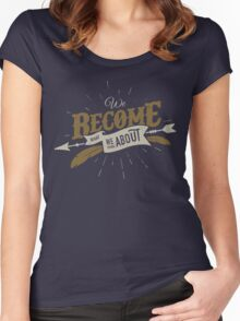 WE BECOME WHAT WE THINK ABOUT Women's Fitted Scoop T-Shirt