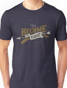 WE BECOME WHAT WE THINK ABOUT Unisex T-Shirt