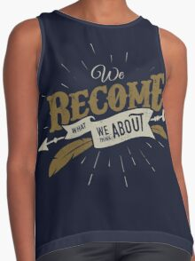 WE BECOME WHAT WE THINK ABOUT Contrast Tank