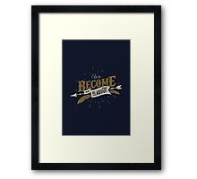 WE BECOME WHAT WE THINK ABOUT Framed Print